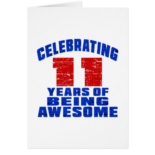Celebrating 11 years of being awesome card | Zazzle