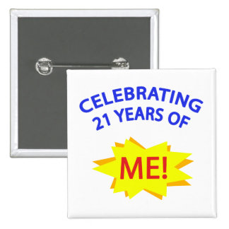 Celebrating 21 Years Of Me! Pinback Button