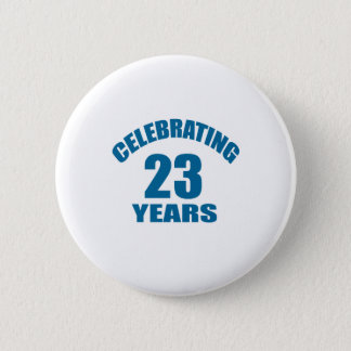 Celebrating 23 Years Birthday Designs Button