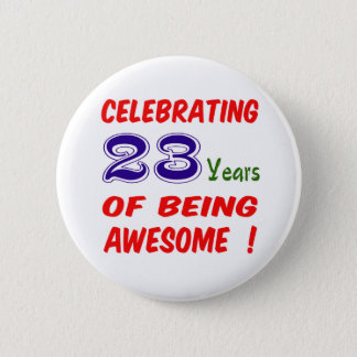 Celebrating 23 years of being awesome ! pinback button