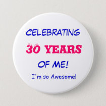 Celebrating , 30 years, of Me!, I'm so Awesome! Button