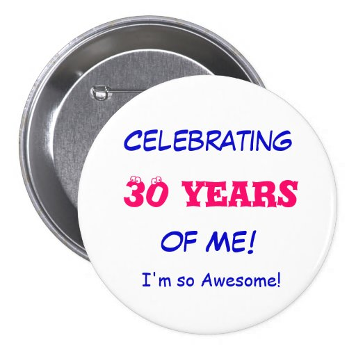 Celebrating , 30 years, of Me!, I'm so Awesome! Pin