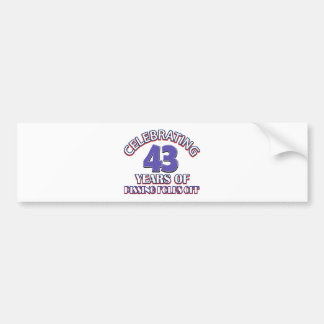 Celebrating 43 years of raising hell bumper stickers