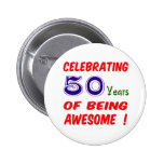 Celebrating 50 years of being awesome ! 2 inch round button