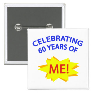 Celebrating 60 Years Of Me! Pinback Button