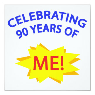 Celebrating 90 Years Of Me! Card