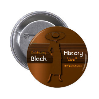CELEBRATING BLACK HISTORY LIFE WITH SOPHISTICATION PINBACK BUTTON