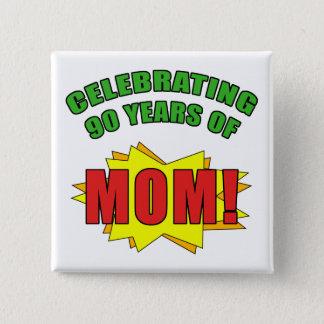 Celebrating Mom's 90th Birthday Button