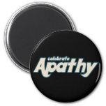 Celebre la apatía imán de frigorifico