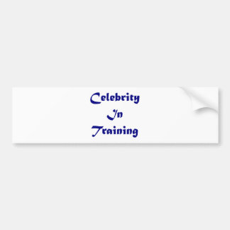 Celebrity In Training Bumper Sticker