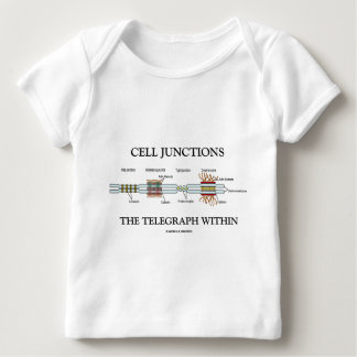 Cell Junctions The Telegraph Within Baby T-Shirt