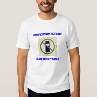 cell phone 4, Confession Texting, Is Not Accept... Shirt