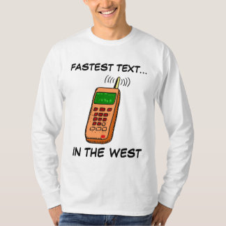 CELL PHONE FASTEST TEXT..., IN THE WEST T-Shirt