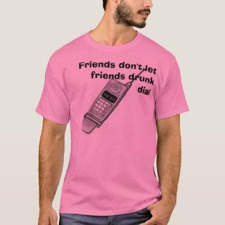 cell phone, Friends don't let friends drunk dial T-Shirt