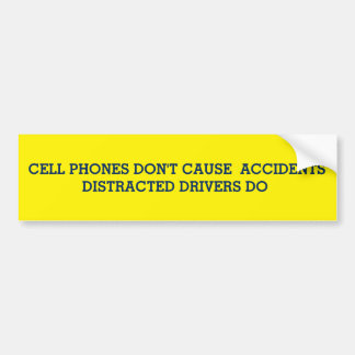 """CELL PHONES DON'T KILL; DISTRACTED DRIVERS DO "" BUMPER STICKER"