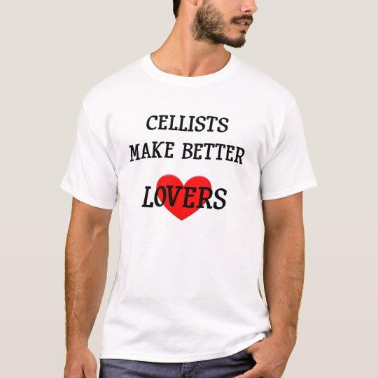 Cellists Make Better Lovers T-Shirt