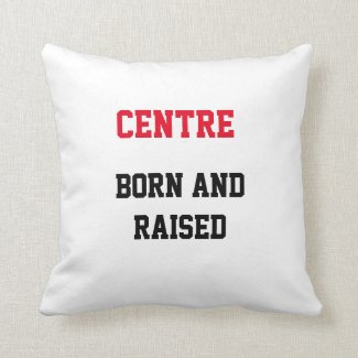 Centre Born and Raised Throw Pillow
