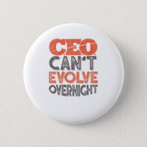 CEO Can't Evolve Overnight Company Button