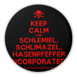 [Skull crossed bones] keep calm and schlemiel, schlimazel, hasenpfeffer incorporated!  Ceramic Knobs Ceramic Knob