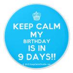 [Cupcake] keep calm my birthday is in 9 days!!  Ceramic Knobs Ceramic Knob