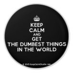 [Crown] keep calm and get the dumbest things in the world  Ceramic Knobs Ceramic Knob