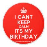 [Crown] i cant keep calm its my birthday  Ceramic Knobs Ceramic Knob