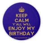 [Crown] keep calm y'all will enjoy my birthday  Ceramic Knobs Ceramic Knob