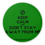 [No sign] keep calm and don't stay away from me  Ceramic Knobs Ceramic Knob