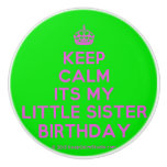 [Crown] keep calm its my little sister birthday  Ceramic Knobs Ceramic Knob