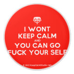[Crown upside down] i wont keep calm and you can go fuck your self  Ceramic Knobs Ceramic Knob