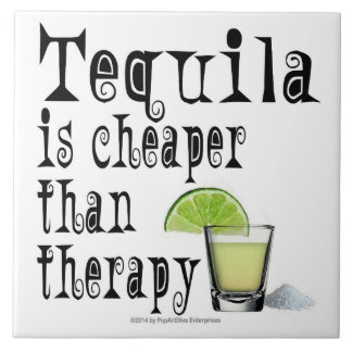 CERAMIC TILES, TEQUILA IS CHEAPER THAN THERAPY TILE