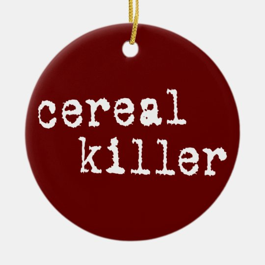 Cereal Killer Shirts & Gifts Ceramic Ornament