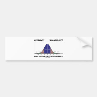 Certainty ... Who Needs It? When You Have Stats Car Bumper Sticker