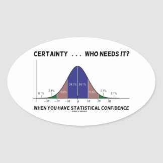 Certainty ... Who Needs It? When You Have Stats Oval Sticker