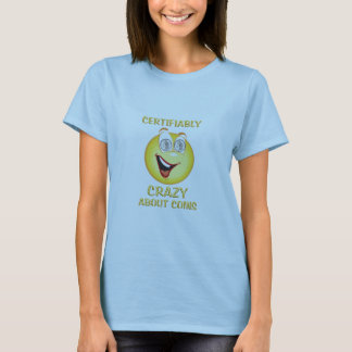 Certifiably Crazy About Coins T-Shirt