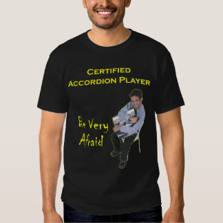 Certified Accordion Player: Be Very Afraid T-shirt