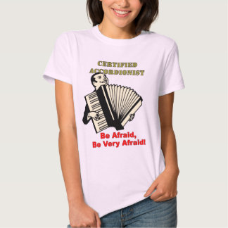 Certified Accordionist: Be Afraid, Be Very Afraid! Shirt