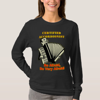 Certified Accordionist: Be Afraid, Be Very Afraid! T-Shirt