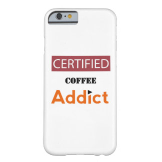 Certified Coffee Addict Barely There iPhone 6 Case