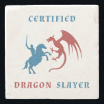 "Certified Dragon Slayer Stone Coaster<br><div class=""desc"">Image portraying a blue knight facing a red dragon. There are also the words: Certified Dragon Slayer.</div>"