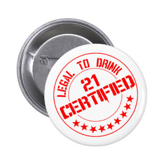 Certified Now 21 Legal to Drink Pinback Button