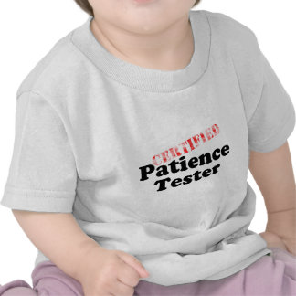 Certified Patience Tester Shirt