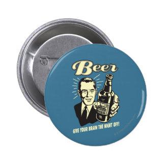 Cerveza: Dé a su cerebro la noche apagado Pin Redondo De 2 Pulgadas