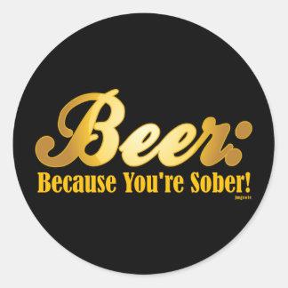Cerveza: ¡Porque usted es SOBRIO! Pegatina Redonda
