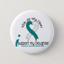 Cervical Cancer I Support My Daughter Button