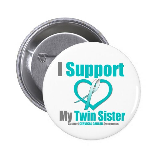Cervical Cancer I Support My Twin Sister Buttons
