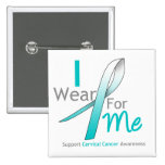 CERVICAL CANCER I Wear Teal and White FOR ME Pin