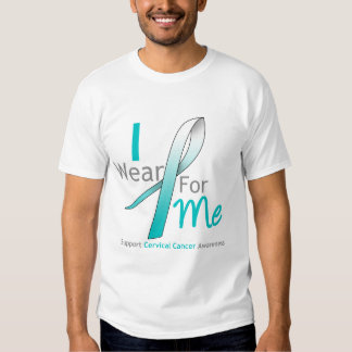 CERVICAL CANCER I Wear Teal and White FOR ME T-shirt