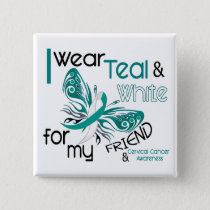 CERVICAL CANCER I Wear Teal and White For My Frien Button