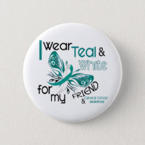 CERVICAL CANCER I Wear Teal and White For My Frien Pinback Button